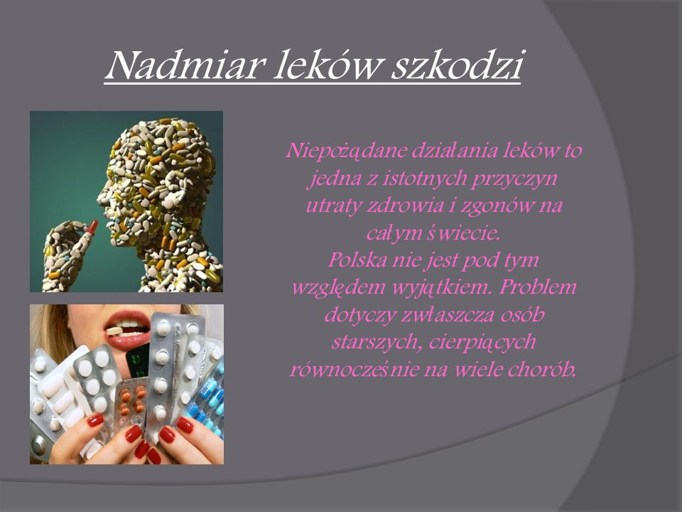 Nadmiar leków szkodzi Niepo żą dane dzia ł ania leków to jedna z istotnych przyczyn utraty zdrowia i zgonów na ca ł ym ś wiecie. Polska nie jest pod t
