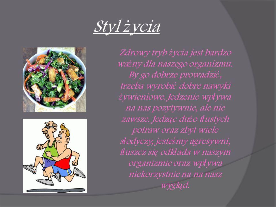 Styl ż ycia Zdrowy tryb ż ycia jest bardzo wa ż ny dla naszego organizmu. By go dobrze prowadzi ć, trzeba wyrobi ć dobre nawyki ż ywieniowe. Jedzenie