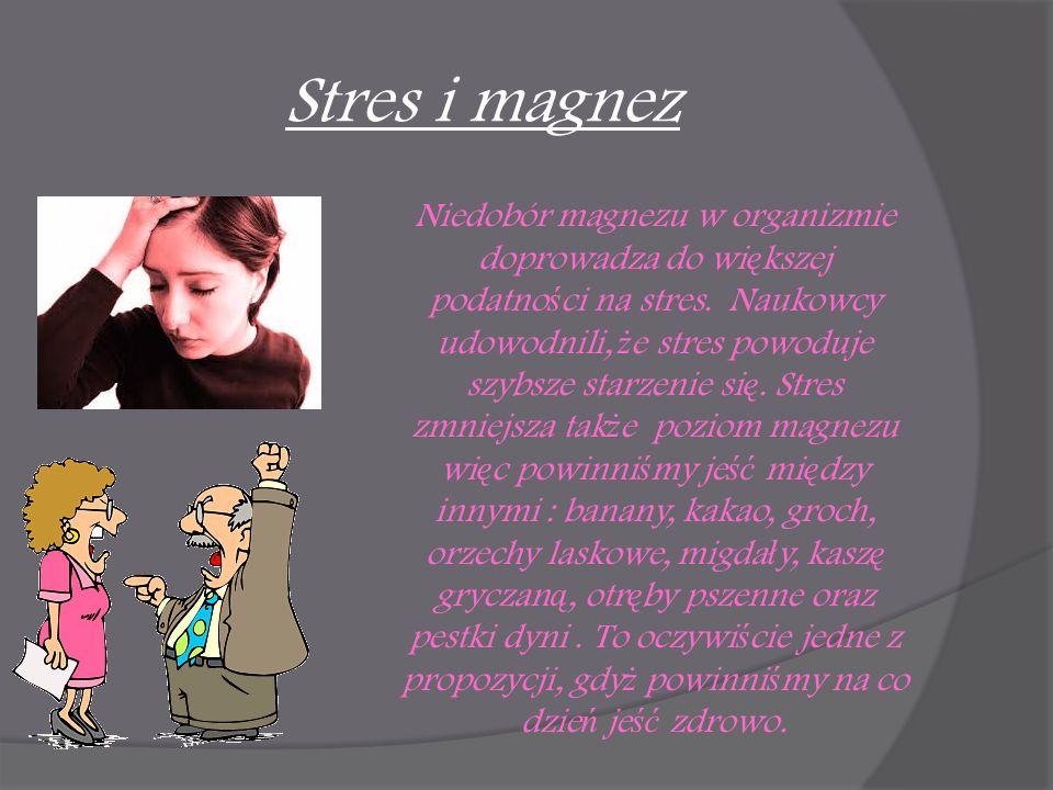 Stres i magnez Niedobór magnezu w organizmie doprowadza do wi ę kszej podatno ś ci na stres. Naukowcy udowodnili, ż e stres powoduje szybsze starzenie