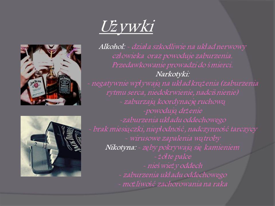 U ż ywki Alkohol: - dzia ł a szkodliwie na uk ł ad nerwowy cz ł owieka oraz powoduje zaburzenia.