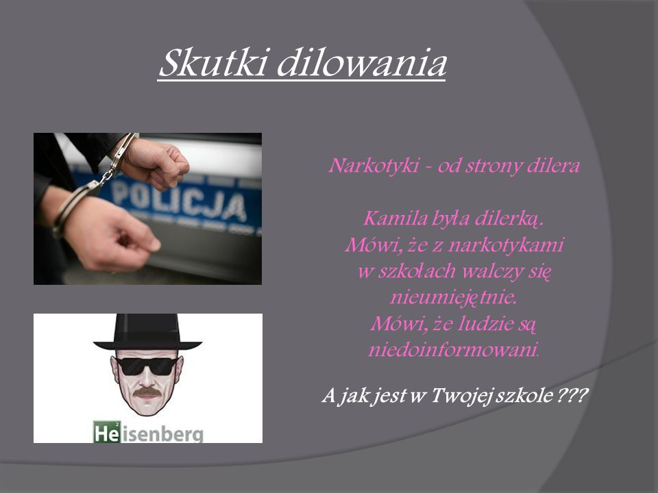 Skutki dilowania Narkotyki - od strony dilera Kamila by ł a dilerk ą.