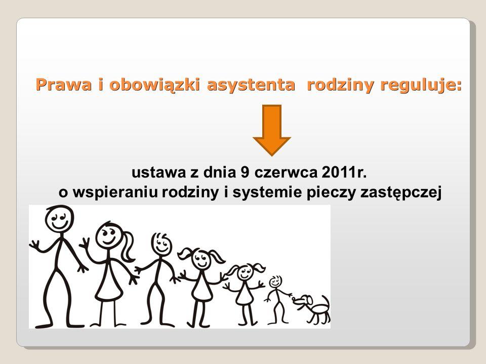 Prawa i obowiązki asystenta rodziny reguluje: ustawa z dnia 9 czerwca 2011r. o wspieraniu rodziny i systemie pieczy zastępczej