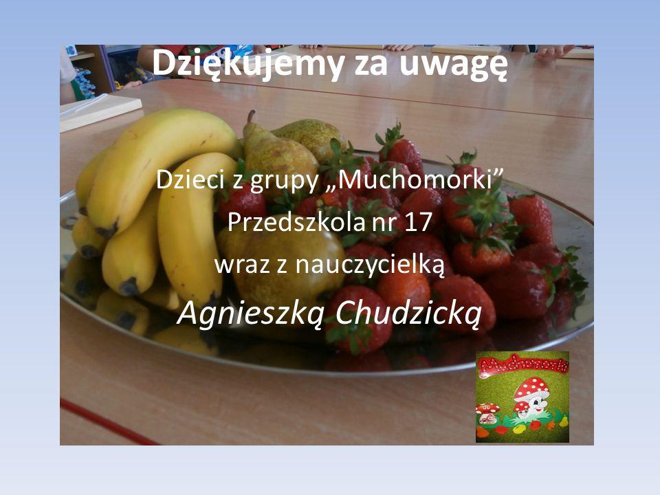 """Dziękujemy za uwagę Dzieci z grupy """"Muchomorki Przedszkola nr 17 wraz z nauczycielką Agnieszką Chudzicką"""