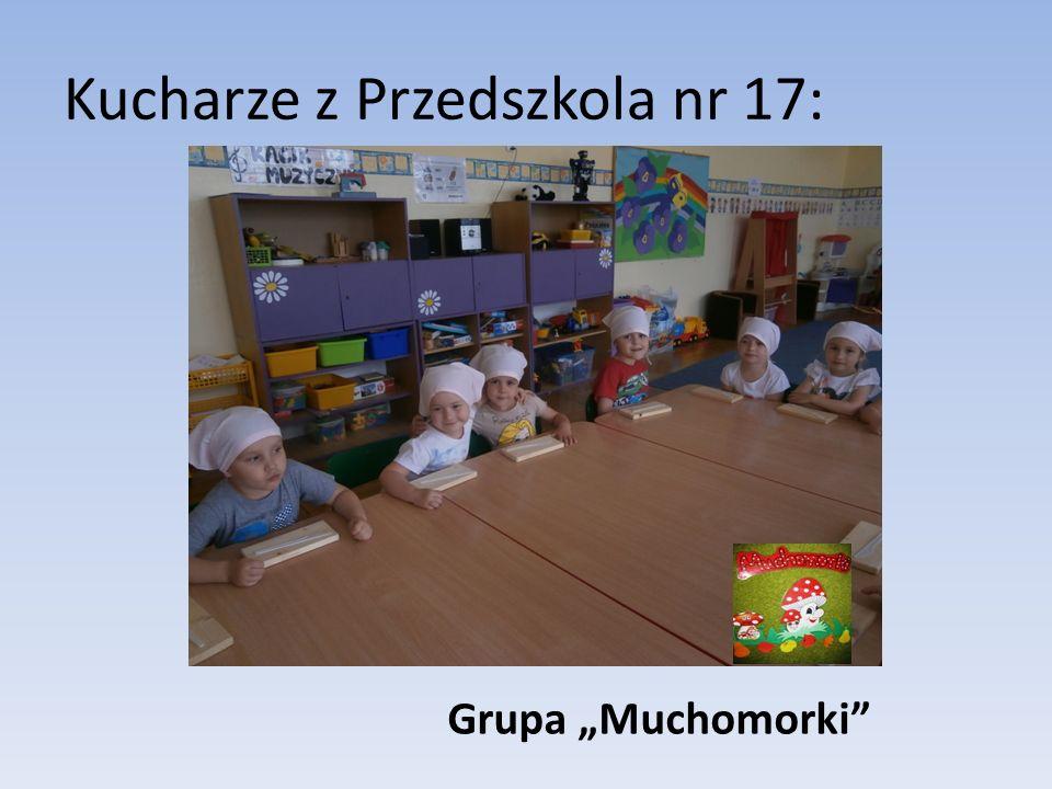 """Kucharze z Przedszkola nr 17: Grupa """"Muchomorki"""