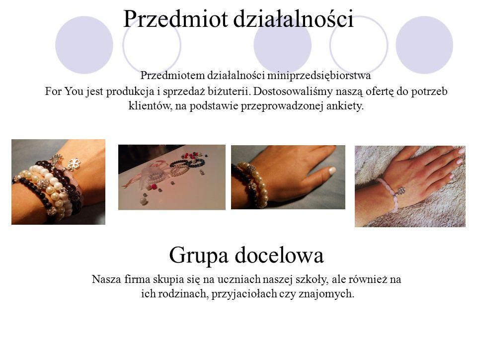Przedmiot działalności Przedmiotem działalności miniprzedsiębiorstwa For You jest produkcja i sprzedaż biżuterii.