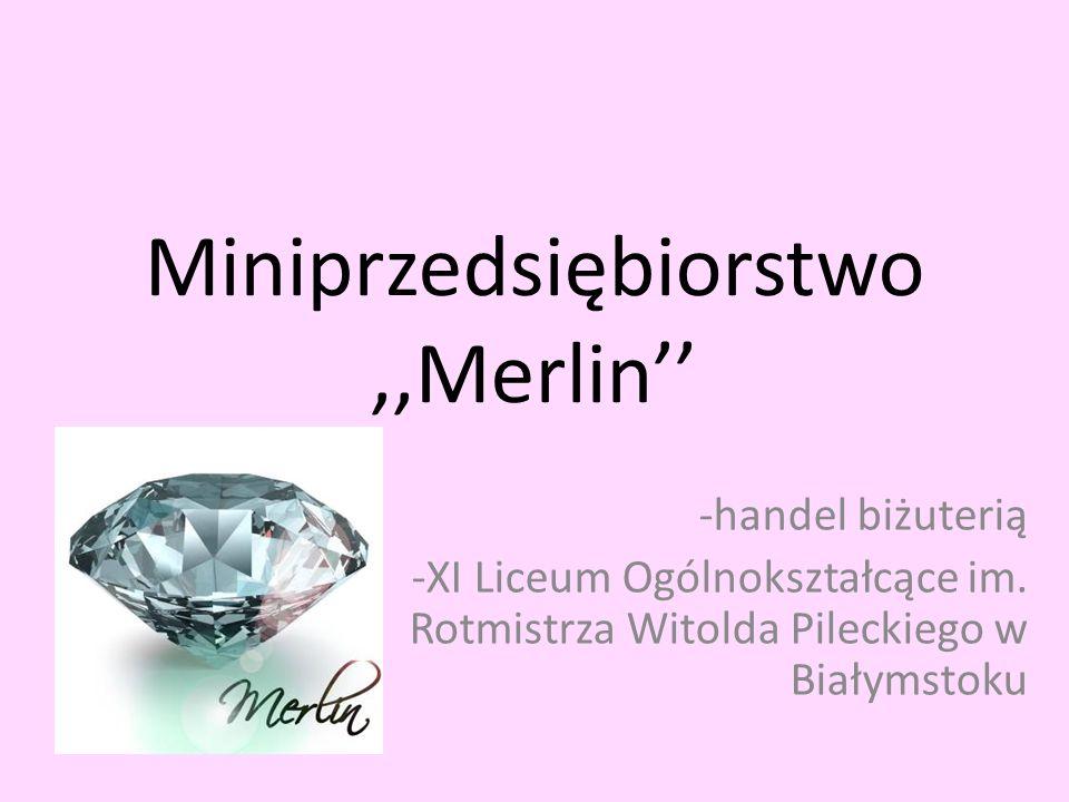 Miniprzedsiębiorstwo,,Merlin'' -handel biżuterią -XI Liceum Ogólnokształcące im.