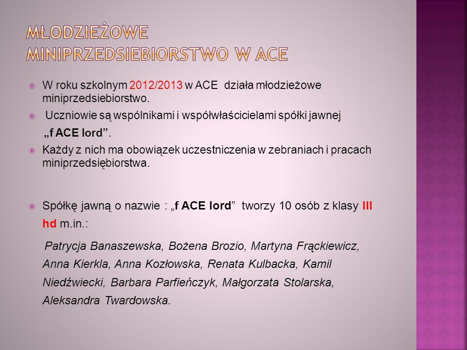  W roku szkolnym 2012/2013 w ACE działa młodzieżowe miniprzedsiebiorstwo.
