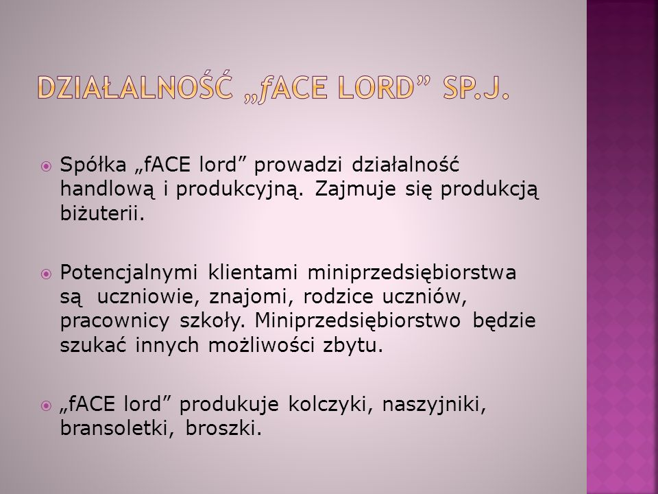 """ Spółka """"fACE lord prowadzi działalność handlową i produkcyjną."""
