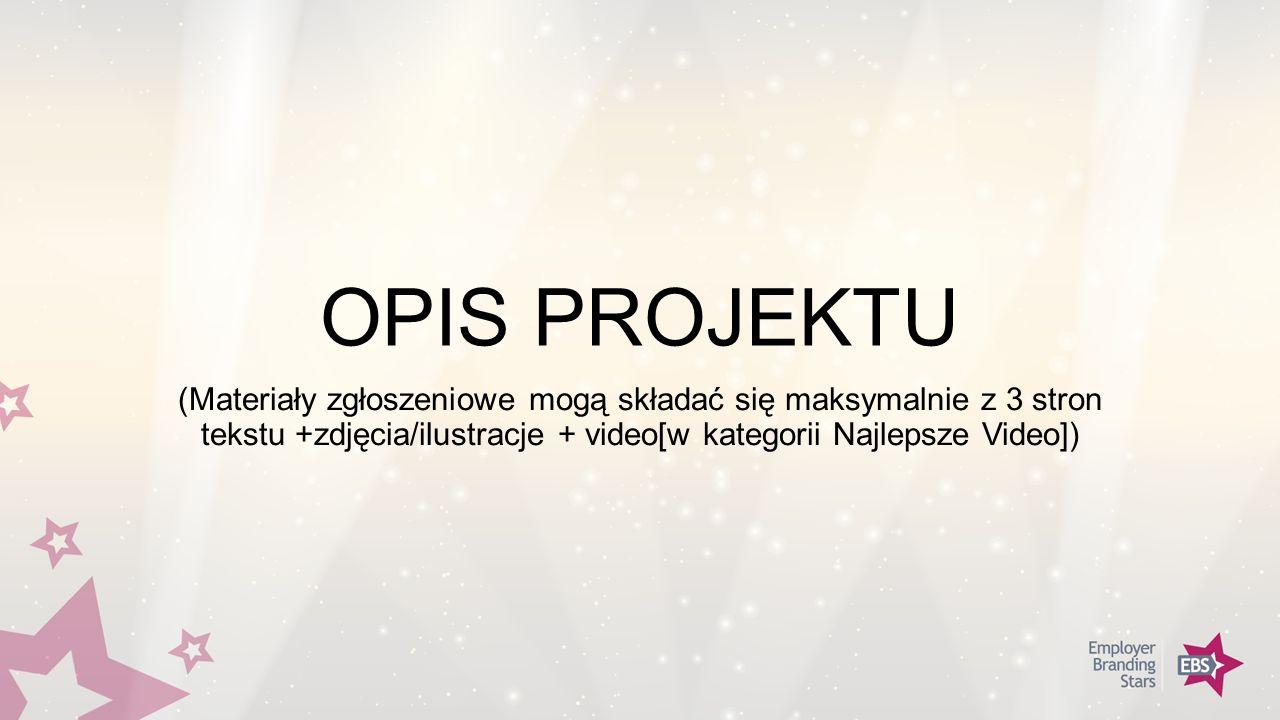 OPIS PROJEKTU (Materiały zgłoszeniowe mogą składać się maksymalnie z 3 stron tekstu +zdjęcia/ilustracje + video[w kategorii Najlepsze Video])