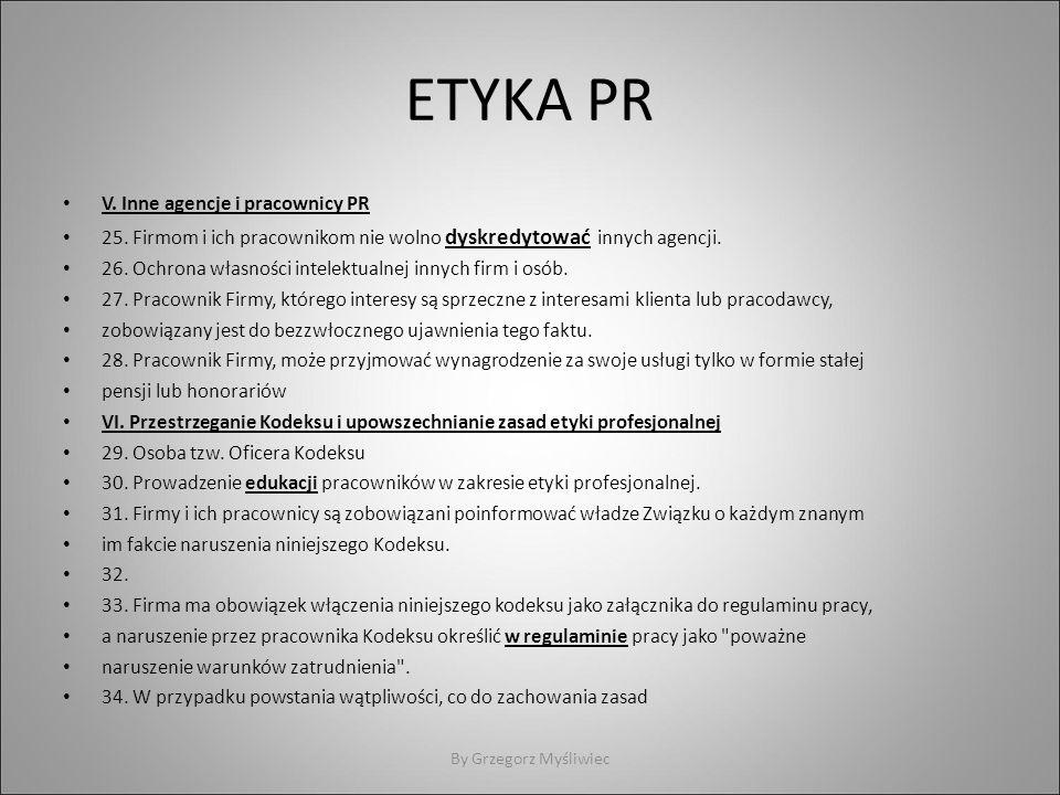 ETYKA PR V. Inne agencje i pracownicy PR 25. Firmom i ich pracownikom nie wolno dyskredytować innych agencji. 26. Ochrona własności intelektualnej inn