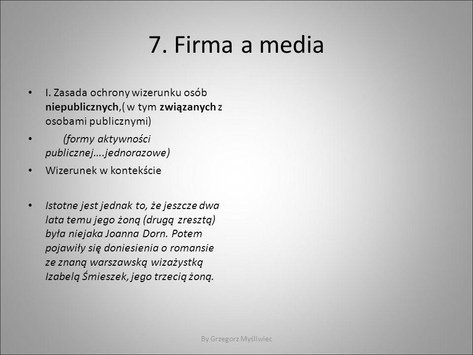 7. Firma a media I. Zasada ochrony wizerunku osób niepublicznych,( w tym związanych z osobami publicznymi) (formy aktywności publicznej….jednorazowe)