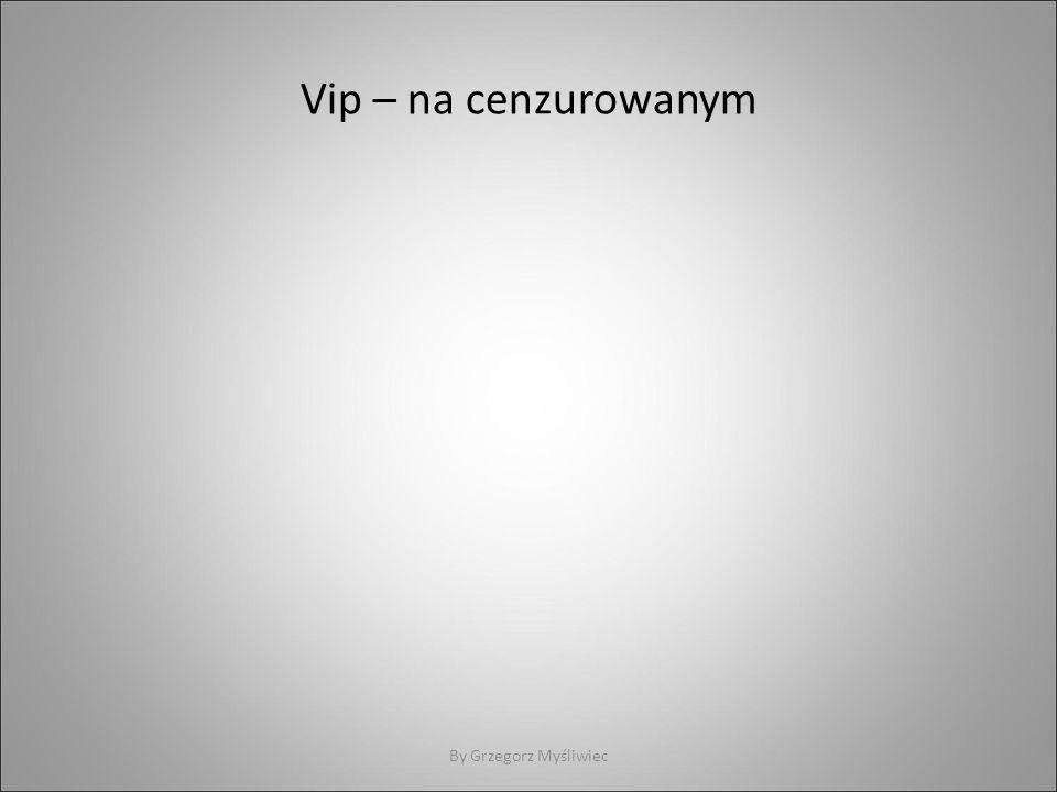 Vip – na cenzurowanym By Grzegorz Myśliwiec