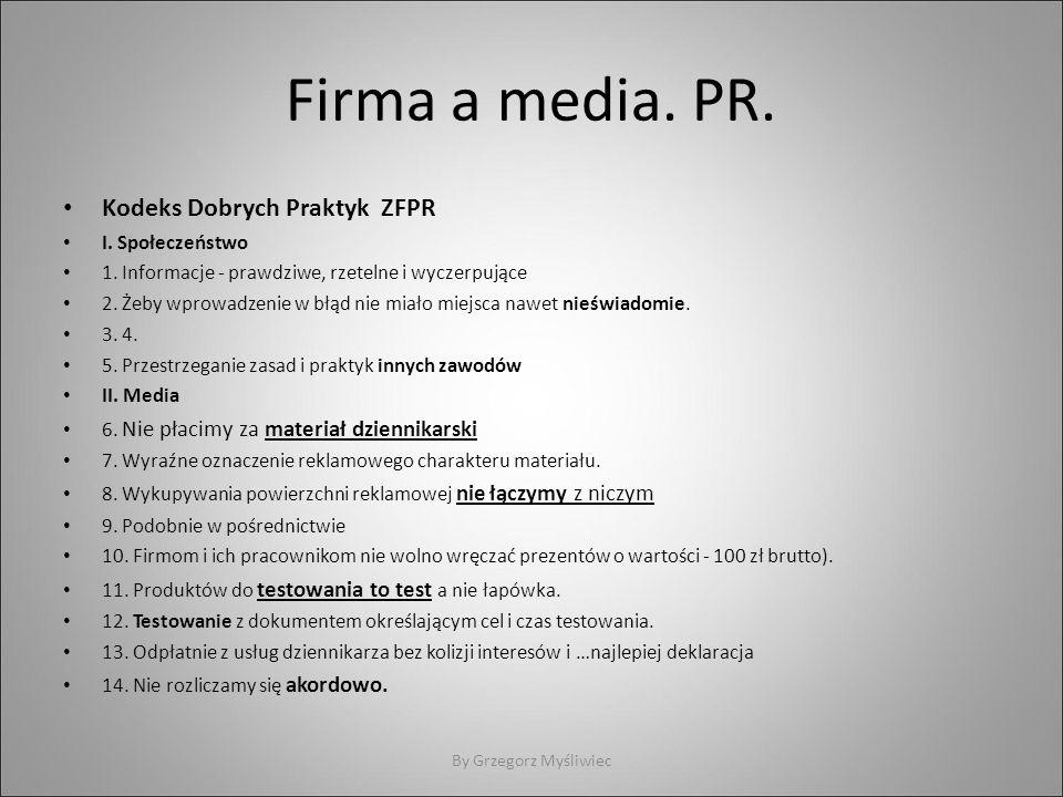 Firma a media. PR. Kodeks Dobrych Praktyk ZFPR I. Społeczeństwo 1. Informacje - prawdziwe, rzetelne i wyczerpujące 2. Żeby wprowadzenie w błąd nie mia