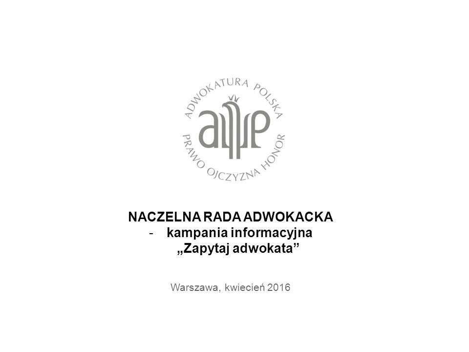 """NACZELNA RADA ADWOKACKA -kampania informacyjna """"Zapytaj adwokata Warszawa, kwiecień 2016"""