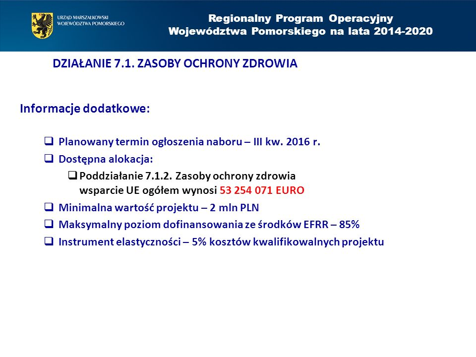 Informacje dodatkowe:  Planowany termin ogłoszenia naboru – III kw. 2016 r.  Dostępna alokacja:  Poddziałanie 7.1.2. Zasoby ochrony zdrowia wsparci