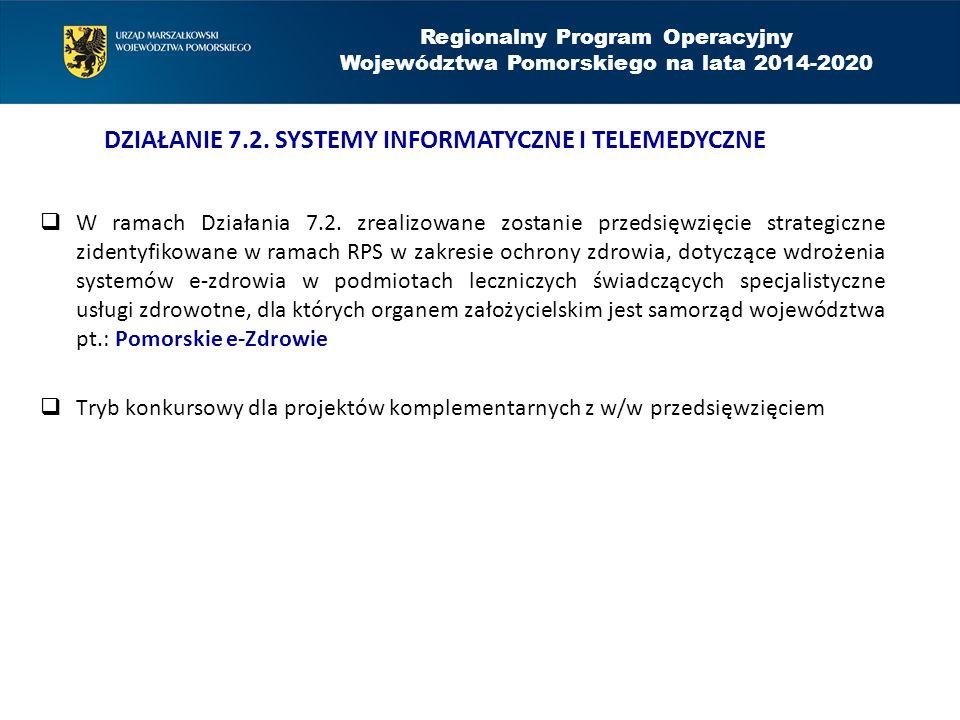  W ramach Działania 7.2. zrealizowane zostanie przedsięwzięcie strategiczne zidentyfikowane w ramach RPS w zakresie ochrony zdrowia, dotyczące wdroże