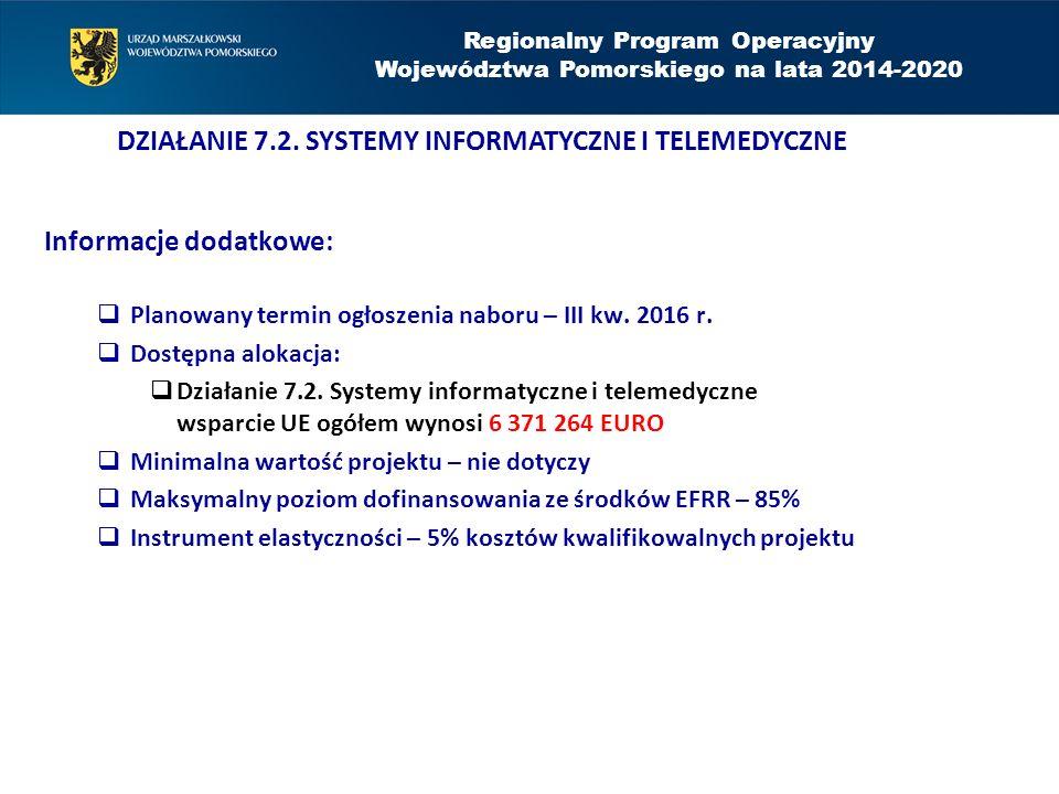Informacje dodatkowe:  Planowany termin ogłoszenia naboru – III kw. 2016 r.  Dostępna alokacja:  Działanie 7.2. Systemy informatyczne i telemedyczn