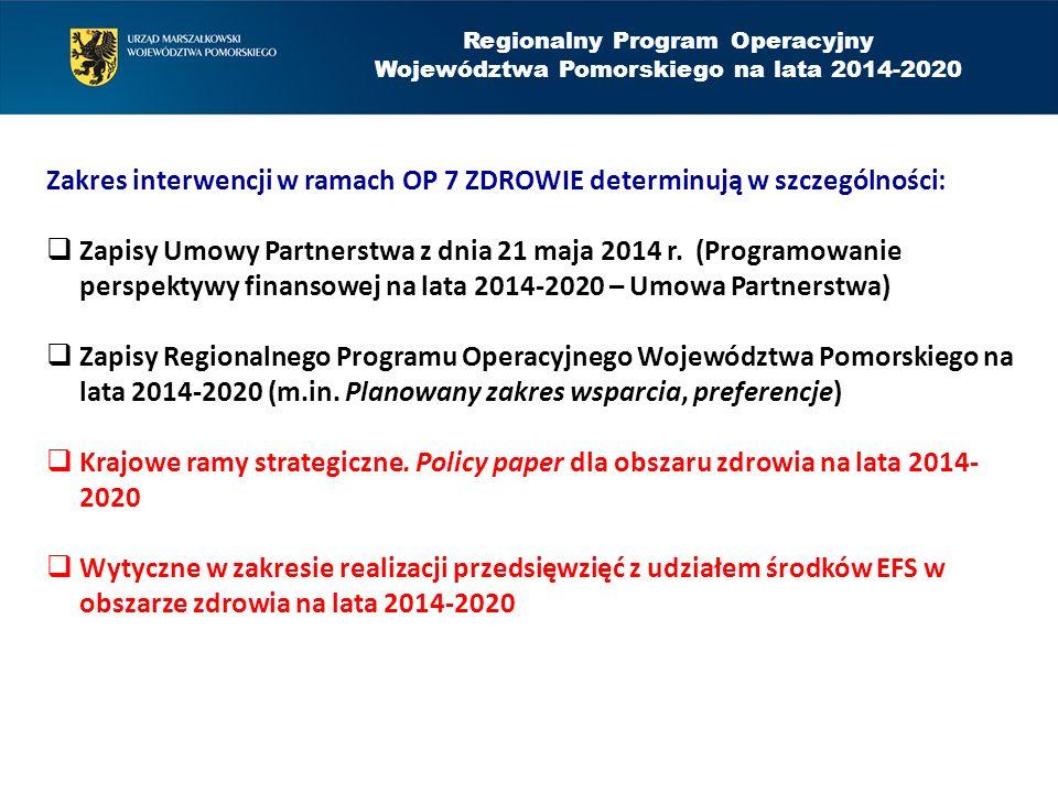 Regionalny Program Operacyjny Województwa Pomorskiego na lata 2014-2020 Zakres interwencji w ramach OP 7 ZDROWIE determinują w szczególności:  Zapisy