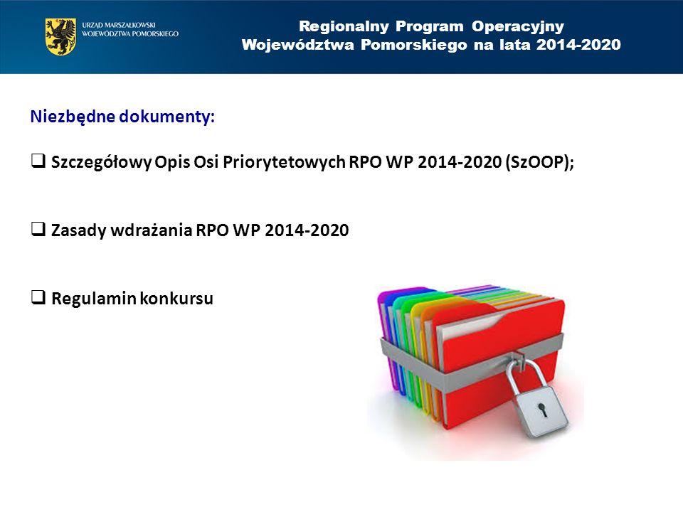 Regionalny Program Operacyjny Województwa Pomorskiego na lata 2014-2020 Niezbędne dokumenty:  Szczegółowy Opis Osi Priorytetowych RPO WP 2014-2020 (S