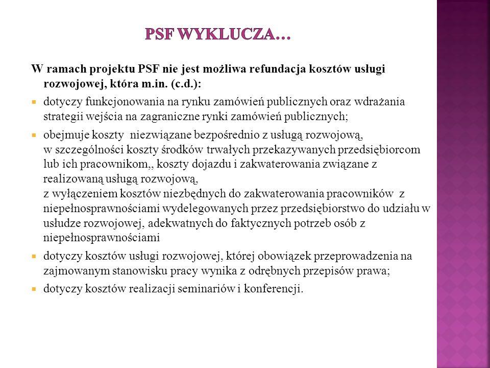 W ramach projektu PSF nie jest możliwa refundacja kosztów usługi rozwojowej, która m.in.