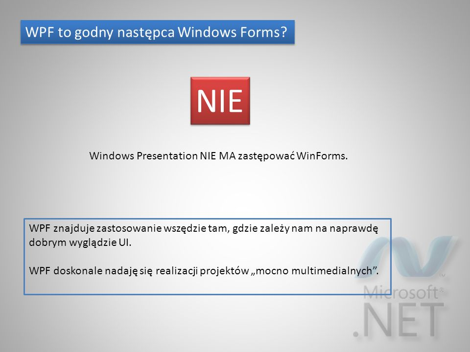 WPF to godny następca Windows Forms.NIE Windows Presentation NIE MA zastępować WinForms.