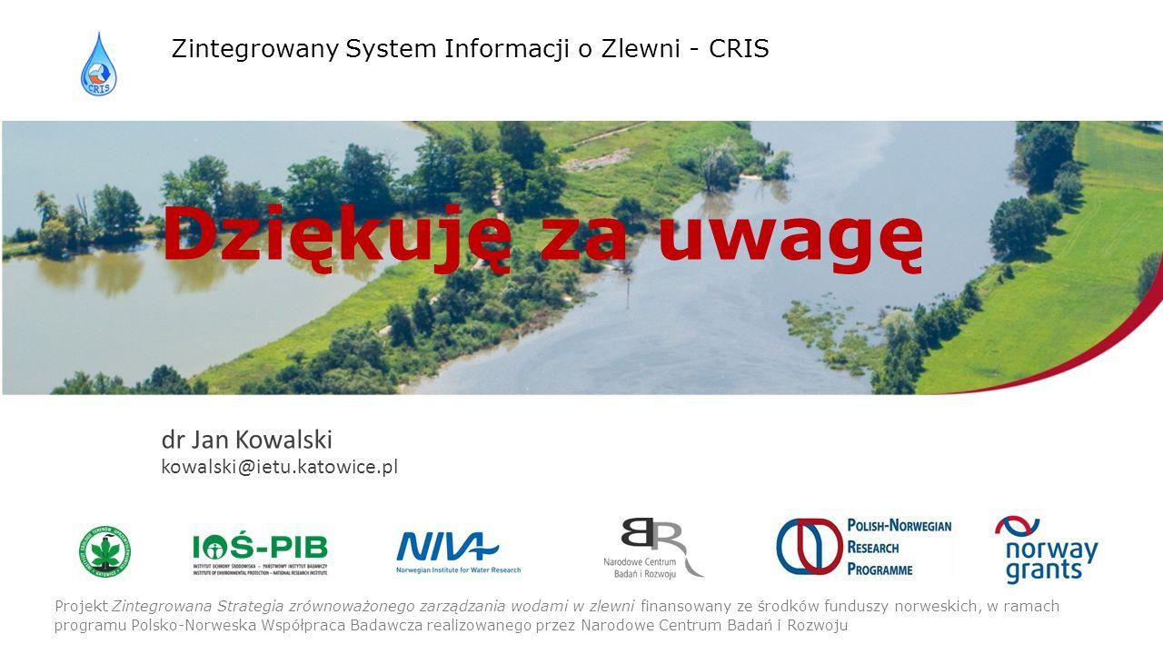 Projekt finansowany ze środków funduszy norweskich, w ramach programu Polsko-Norweska Współpraca Badawcza realizowanego przez Narodowe Centrum Badań i Rozwoju Zintegrowany System Informacji o Zlewni - CRIS Projekt Zintegrowana Strategia zrównoważonego zarządzania wodami w zlewni finansowany ze środków funduszy norweskich, w ramach programu Polsko-Norweska Współpraca Badawcza realizowanego przez Narodowe Centrum Badań i Rozwoju Dziękuję za uwagę dr Jan Kowalski kowalski@ietu.katowice.pl