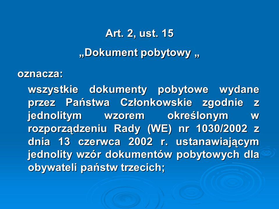 """Art. 2, ust. 15 """"Dokument pobytowy """" oznacza: wszystkie dokumenty pobytowe wydane przez Państwa Członkowskie zgodnie z jednolitym wzorem określonym w"""