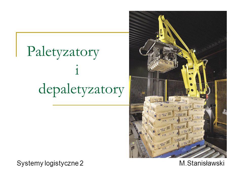 Paletyzatory i depaletyzatory Systemy logistyczne 2 M.Stanisławski