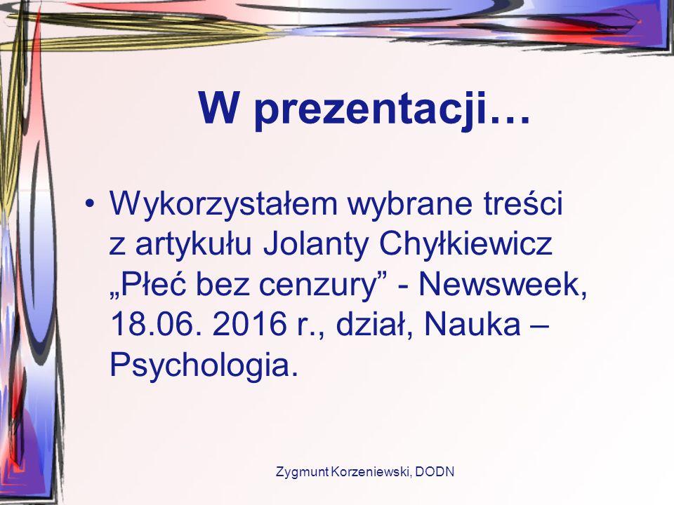 """W prezentacji… Wykorzystałem wybrane treści z artykułu Jolanty Chyłkiewicz """"Płeć bez cenzury - Newsweek, 18.06."""