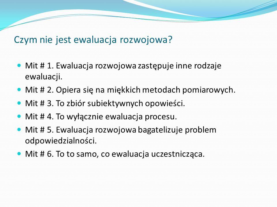 Czym nie jest ewaluacja rozwojowa? Mit # 1. Ewaluacja rozwojowa zastępuje inne rodzaje ewaluacji. Mit # 2. Opiera się na miękkich metodach pomiarowych