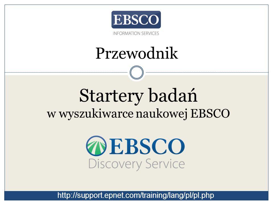 Startery badań w wyszukiwarce naukowej EBSCO Przewodnik http://support.epnet.com/training/lang/pl/pl.php