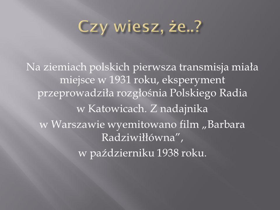 Na ziemiach polskich pierwsza transmisja miała miejsce w 1931 roku, eksperyment przeprowadziła rozgłośnia Polskiego Radia w Katowicach. Z nadajnika w