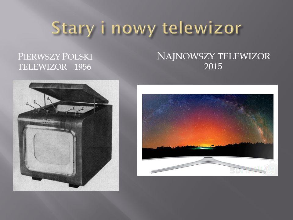 P IERWSZY P OLSKI TELEWIZOR 1956 N AJNOWSZY TELEWIZOR 2015