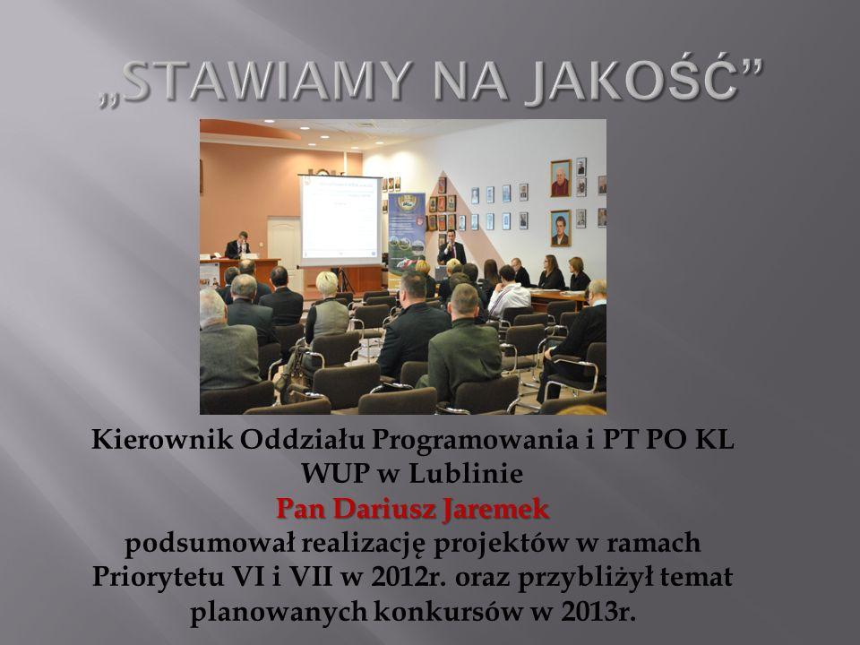 Kierownik Oddziału Programowania i PT PO KL WUP w Lublinie Pan Dariusz Jaremek podsumował realizację projektów w ramach Priorytetu VI i VII w 2012r. o
