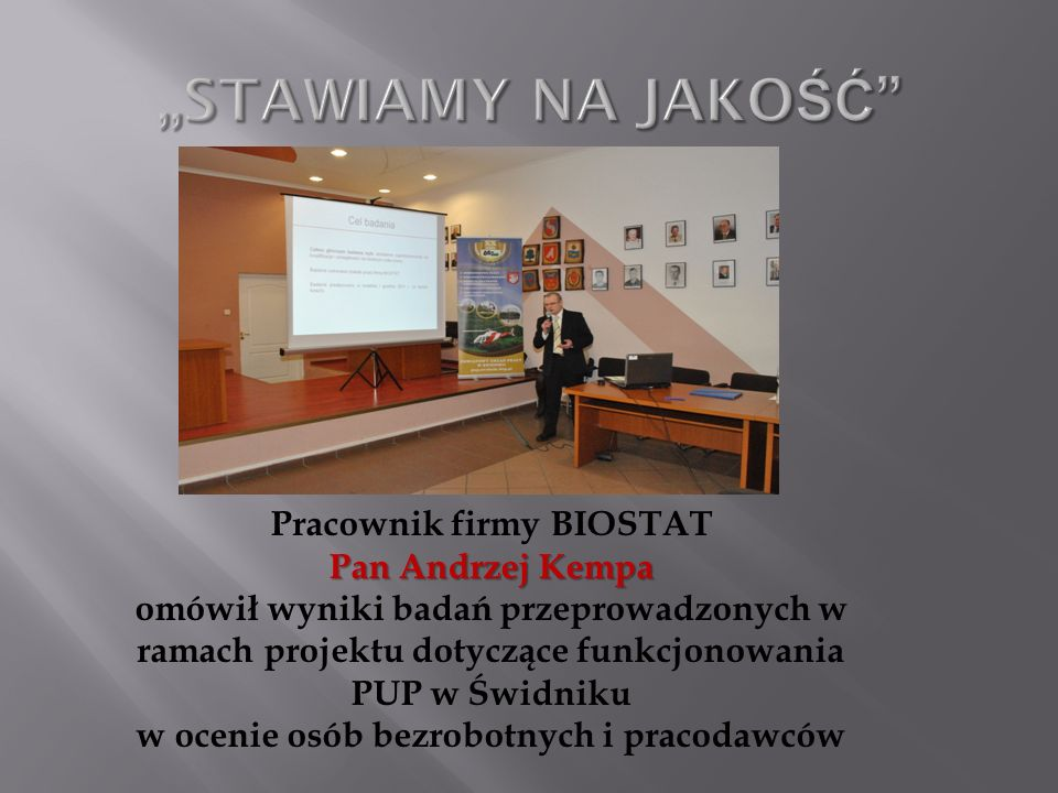 Pracownik firmy BIOSTAT Pan Andrzej Kempa omówił wyniki badań przeprowadzonych w ramach projektu dotyczące funkcjonowania PUP w Świdniku w ocenie osób