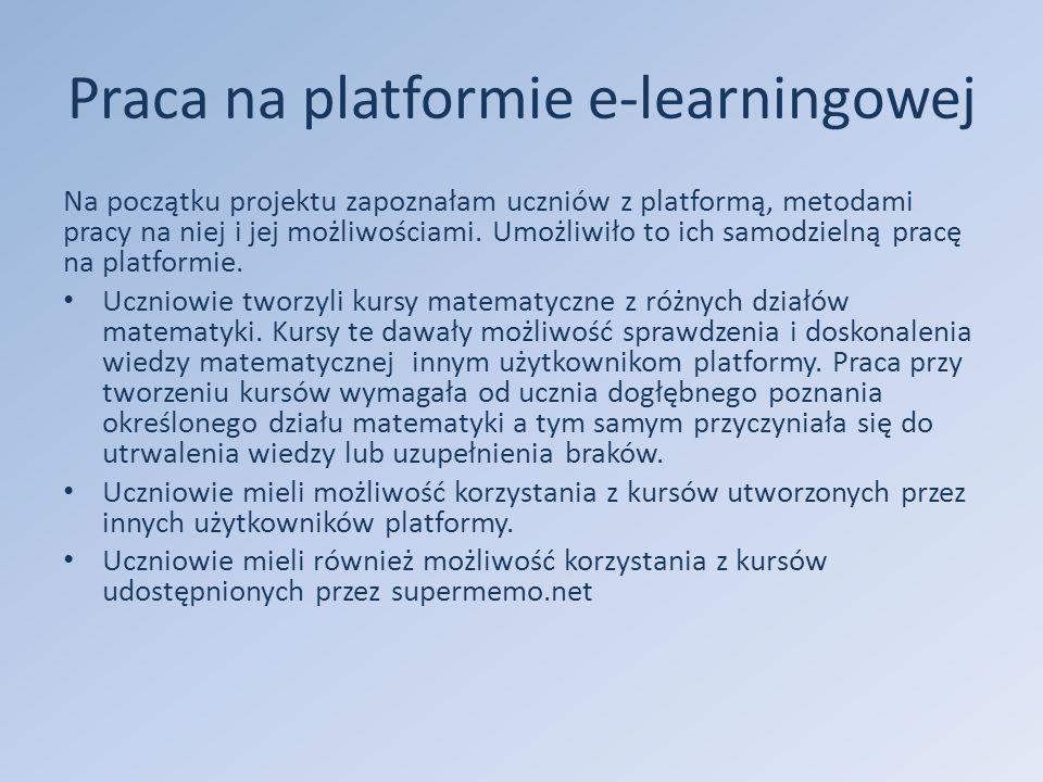 Praca na platformie e-learningowej Na początku projektu zapoznałam uczniów z platformą, metodami pracy na niej i jej możliwościami.