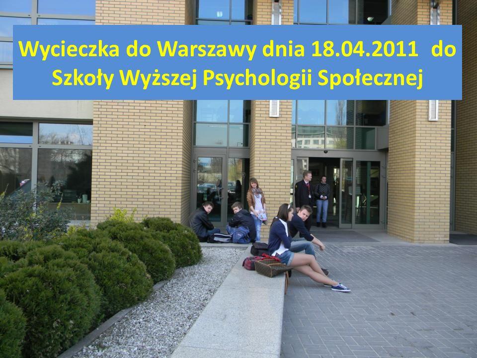 Wycieczka do Warszawy dnia 18.04.2011 do Szkoły Wyższej Psychologii Społecznej