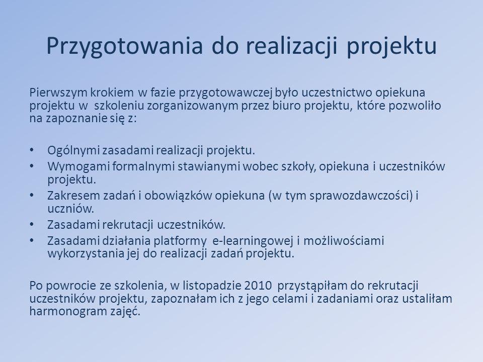 Przygotowania do realizacji projektu Pierwszym krokiem w fazie przygotowawczej było uczestnictwo opiekuna projektu w szkoleniu zorganizowanym przez biuro projektu, które pozwoliło na zapoznanie się z: Ogólnymi zasadami realizacji projektu.
