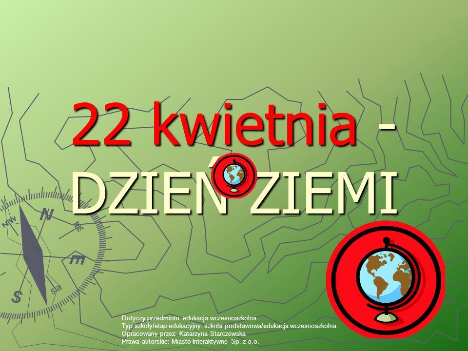 Czy wiecie kiedy w Polsce obchodzimy Dzień Ziemi?