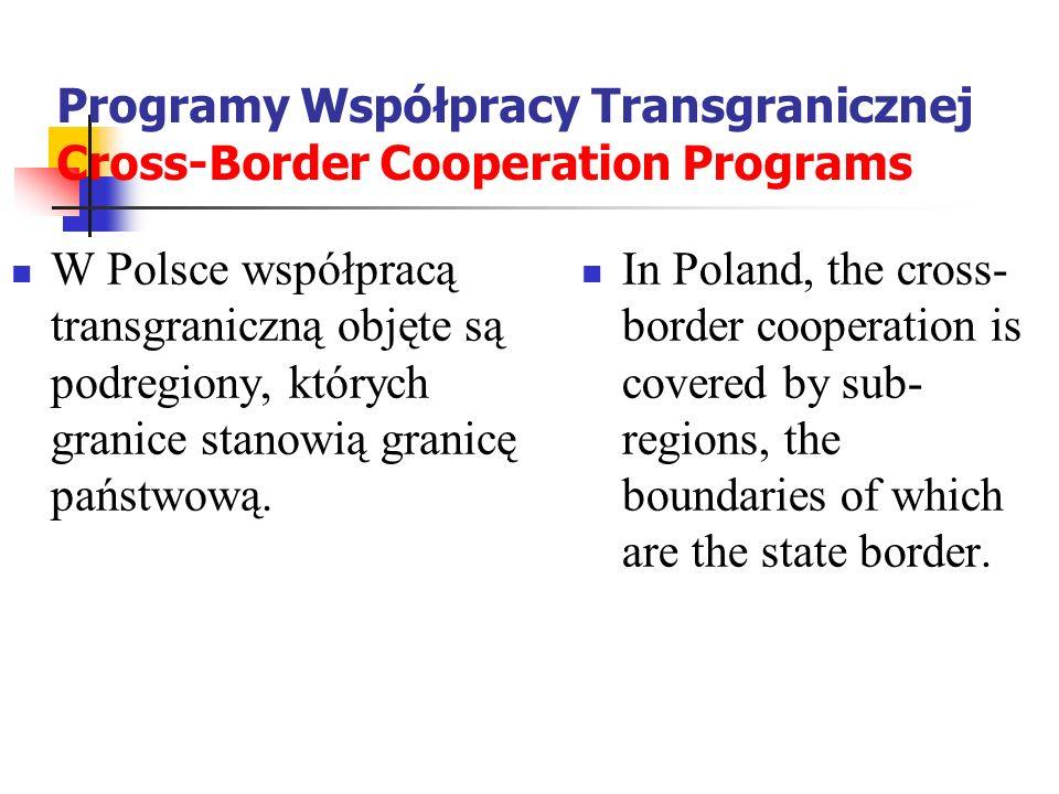 Programy Współpracy Transgranicznej Cross-Border Cooperation Programs W Polsce współpracą transgraniczną objęte są podregiony, których granice stanowi