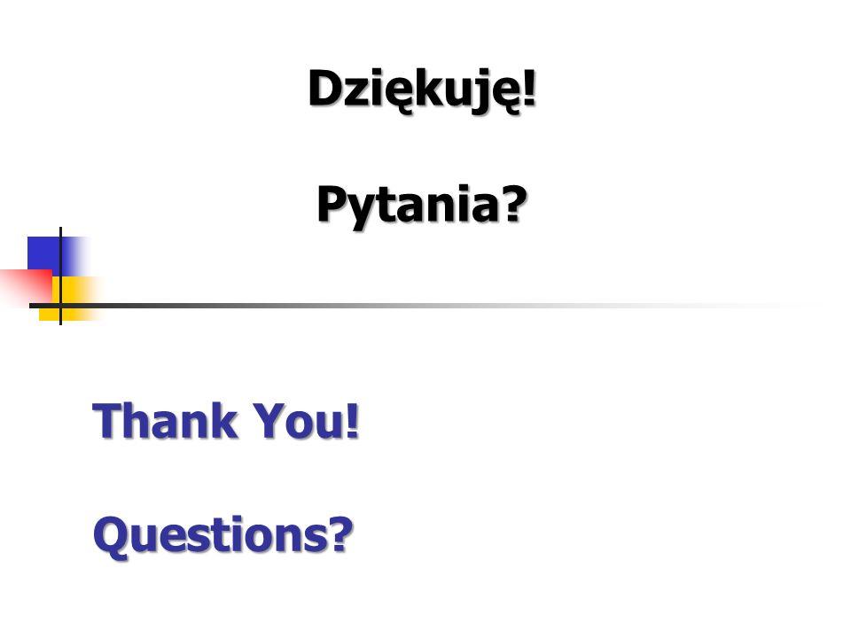 Thank You! Questions Dziękuję!Pytania