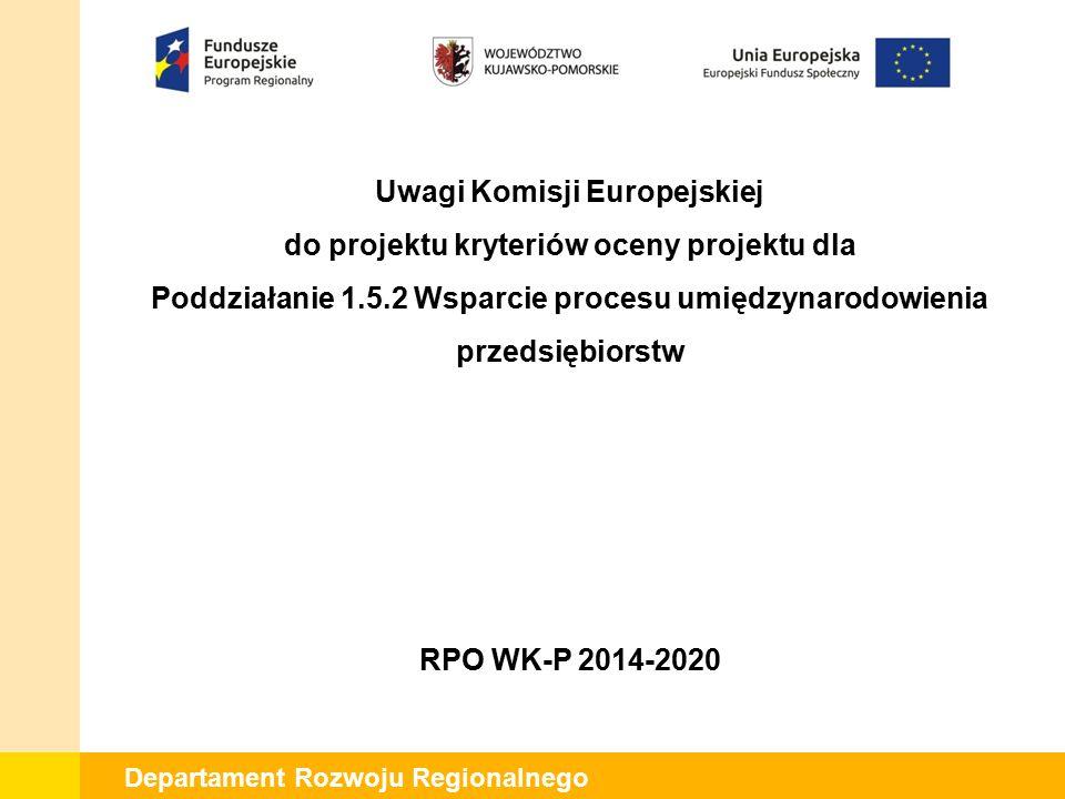 Departament Rozwoju Regionalnego Uwagi Komisji Europejskiej do projektu kryteriów oceny projektu dla Poddziałanie 1.5.2 Wsparcie procesu umiędzynarodowienia przedsiębiorstw RPO WK-P 2014-2020