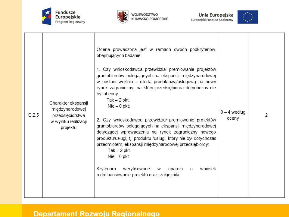 Departament Rozwoju Regionalnego C.2.5 Charakter ekspansji międzynarodowej przedsiębiorstwa w wyniku realizacji projektu Ocena prowadzona jest w ramach dwóch podkryteriów, obejmujących badanie: 1.