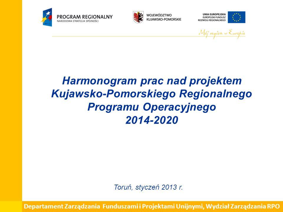 Harmonogram prac nad projektem Kujawsko-Pomorskiego Regionalnego Programu Operacyjnego 2014-2020 Toruń, styczeń 2013 r. Departament Zarządzania Fundus