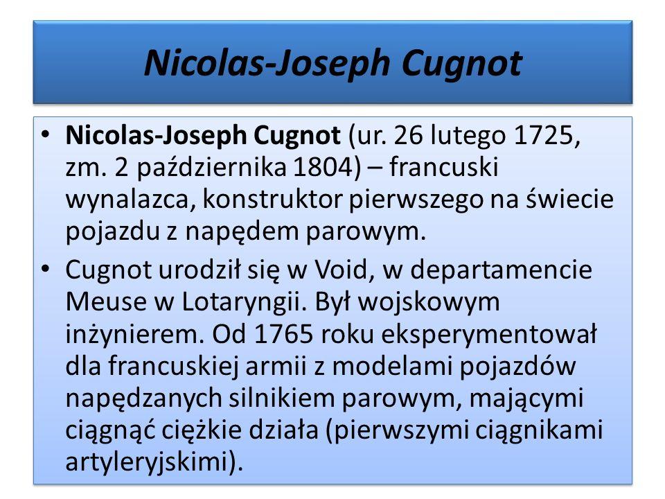 Nicolas-Joseph Cugnot Nicolas-Joseph Cugnot (ur. 26 lutego 1725, zm. 2 października 1804) – francuski wynalazca, konstruktor pierwszego na świecie poj