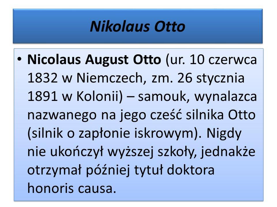 Nikolaus Otto Nicolaus August Otto (ur. 10 czerwca 1832 w Niemczech, zm. 26 stycznia 1891 w Kolonii) – samouk, wynalazca nazwanego na jego cześć silni