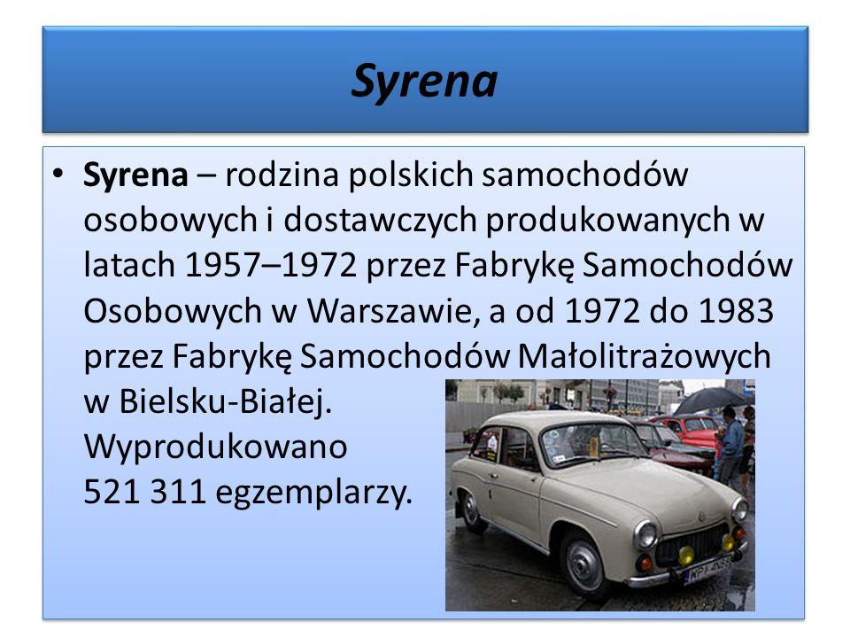 Syrena Syrena – rodzina polskich samochodów osobowych i dostawczych produkowanych w latach 1957–1972 przez Fabrykę Samochodów Osobowych w Warszawie, a od 1972 do 1983 przez Fabrykę Samochodów Małolitrażowych w Bielsku-Białej.