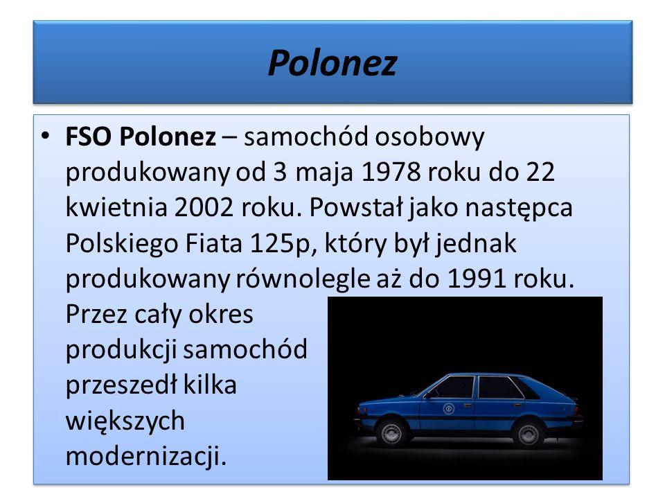 Polonez FSO Polonez – samochód osobowy produkowany od 3 maja 1978 roku do 22 kwietnia 2002 roku.