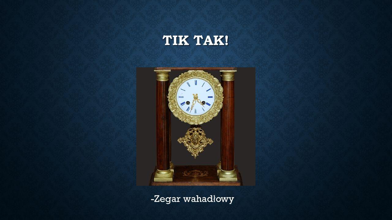 TIK TAK! -Zegar wahad ł owy