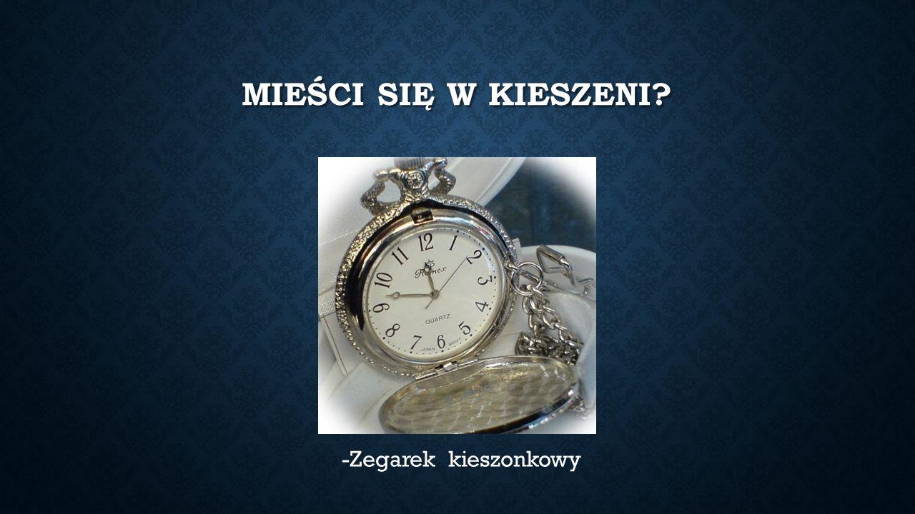 MIEŚCI SIĘ W KIESZENI? -Zegarek kieszonkowy